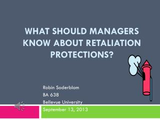 What should managers know about retaliation protections?