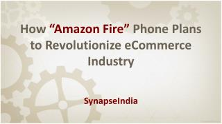 How Amazon Fire phone plans to revolutionize eCommerce
