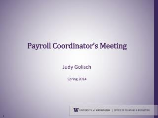 Payroll Coordinator�s Meeting Judy Golisch Spring 2014
