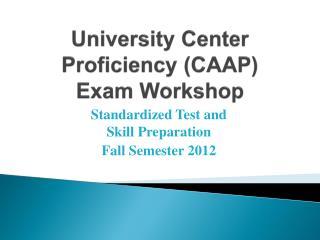 University Center Proficiency (CAAP)    Exam Workshop