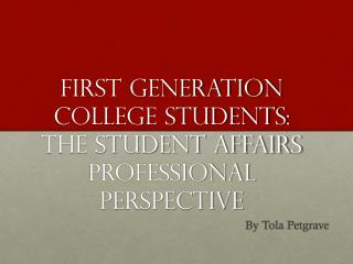 First Generation College students: The Student Affairs Professional Perspective