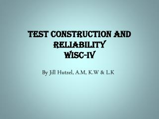 Test Construction and Reliability  WISC-IV