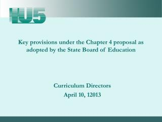Key provisions under the Chapter 4 proposal as adopted by the State Board of Education