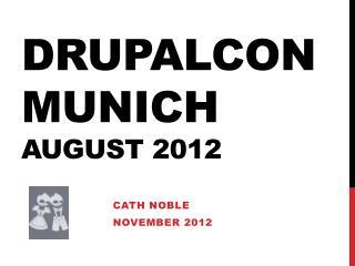 DrupalCon Munich  August 2012