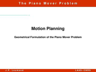 Motion Planning Geometrical Formulation of the Piano Mover Problem