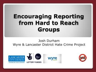 Encouraging Reporting from Hard to Reach Groups