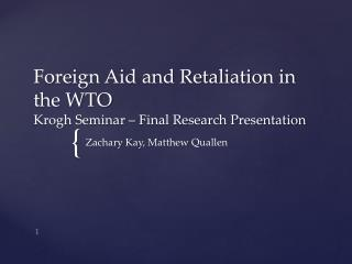 Foreign Aid and Retaliation in the WTO Krogh  Seminar –  Final Research  Presentation