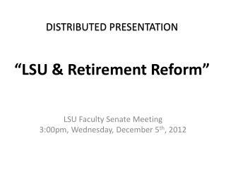 "Distributed Presentation ""LSU & Retirement Reform """