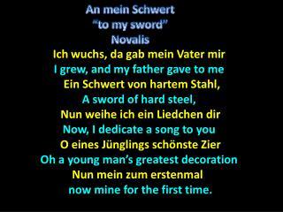 Ich  wuchs, da gab mein Vater mir I grew, and my father gave to me Ein  Schwert von hartem Stahl,