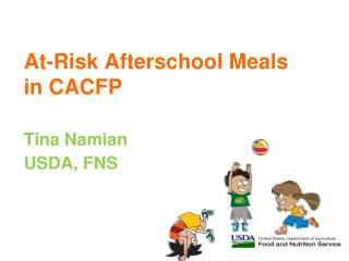 At-Risk Afterschool Meals in CACFP  Tina Namian USDA, FNS