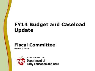 FY14 Budget and Caseload Update  Fiscal Committee March 3, 2014