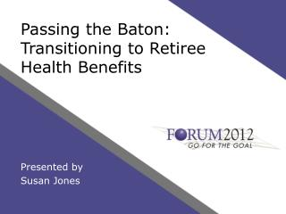 Passing the Baton:  Transitioning to Retiree Health Benefits