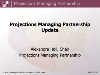 Projections Managing Partnership Update