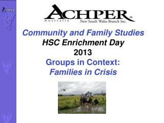 Community and Family Studies HSC Enrichment  D ay 2013 Groups in Context:  Families in Crisis
