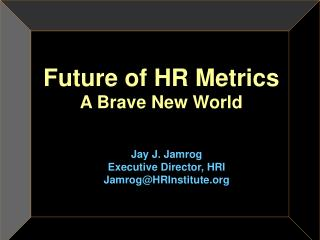 Future of HR Metrics  A Brave New World