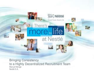 Bringing Consistency to a Highly Decentralized Recruitment Team Manuel  Monge Nestl� S.A.