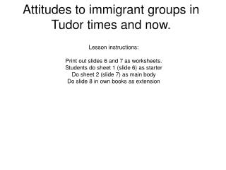 Attitudes to immigrant groups in Tudor times and now.