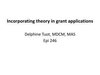 Incorporating theory in grant applications Delphine Tuot, MDCM, MAS Epi  246