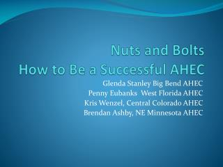 Nuts and Bolts How to Be a Successful AHEC