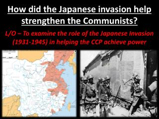 How did the Japanese invasion help strengthen the Communists?
