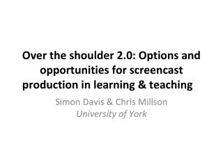 Over the shoulder 2.0: Options and opportunities for screencast production in learning & teaching