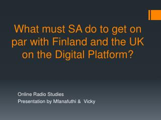 What must SA do to get on par with Finland and the UK on the Digital Platform?