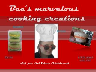 Bec's  marvelous cooking creations