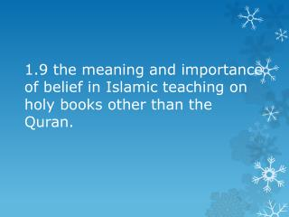 1.9 the meaning and importance of belief in Islamic teaching on holy books other than the Quran.