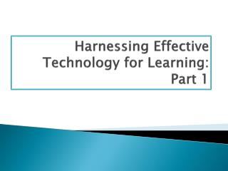 Harnessing Effective Technology for Learning: Part 1