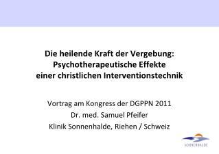 Vortrag am Kongress der DGPPN 2011 Dr. med. Samuel Pfeifer Klinik Sonnenhalde, Riehen / Schweiz
