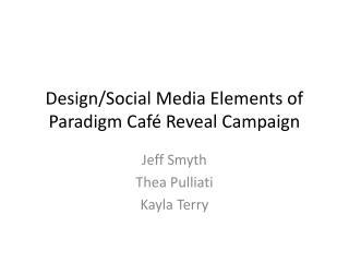 Design/Social Media Elements of Paradigm Caf é Reveal Campaign
