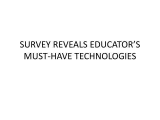 SURVEY REVEALS EDUCATOR'S MUST-HAVE TECHNOLOGIES