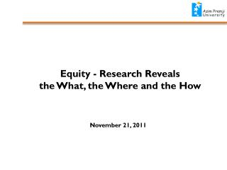 Equity - Research Reveals  the  What,  the Where  and  the How