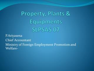 Property, Plants & Equipments SLPSAS 07