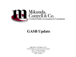 MIKUNDA, COTTRELL  CO. Certified Public Accountants and Consultants 3601  C  Street, Suite 600 Anchorage, Alaska 99503 9