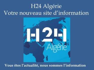 H24 Algérie  Votre nouveau site d'information