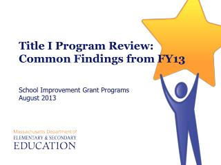 Title I Program Review: Common Findings from FY13 School Improvement Grant Programs August 2013
