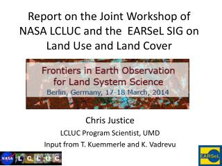 Report on the Joint Workshop of NASA LCLUC and the  EARSeL SIG on Land Use and Land Cover
