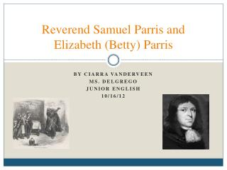 Reverend Samuel Parris and Elizabeth (Betty) Parris