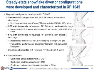 Steady-state snowflake divertor configurations were developed and characterized in XP 1045