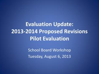 Evaluation Update: 2013-2014 Proposed Revisions Pilot Evaluation