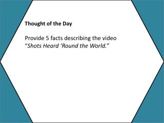 "Thought of the Day Provide 5 facts describing the video "" Shots Heard 'Round the World."""