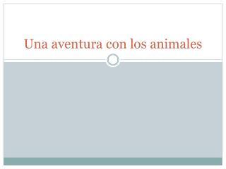 Una aventura  con los  animales