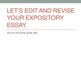 Let's edit and revise your expository essay.