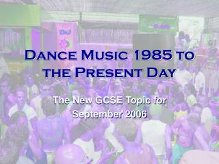 Dance Music 1985 to the Present Day