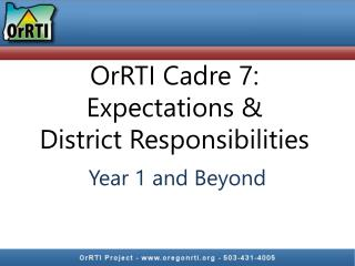 OrRTI Cadre 7: Expectations & District Responsibilities