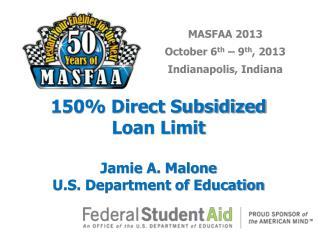 150% Direct Subsidized  Loan Limit Jamie A. Malone U.S. Department of Education
