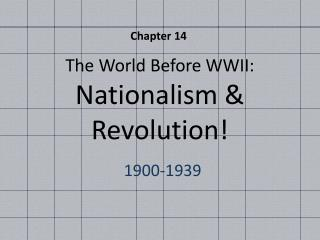 The World  Before WWII: Nationalism & Revolution!
