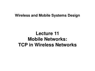 Lecture 11 Mobile Networks: TCP in Wireless Networks