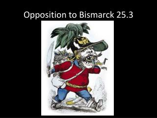 Opposition to Bismarck 25.3
